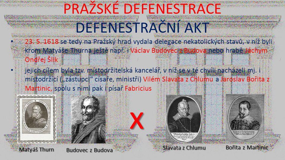 PRAŽSKÉ DEFENESTRACE DEFENESTRAČNÍ AKT 23. 5. 1618 se tedy na Pražský hrad vydala delegace nekatolických stavů, v níž byli krom Matyáše Thurna ještě n