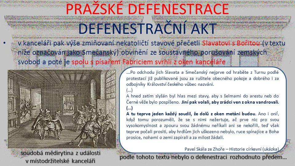 PRAŽSKÉ DEFENESTRACE DEFENESTRAČNÍ AKT v kanceláři pak výše zmiňovaní nekatoličtí stavové přečetli Slavatovi s Bořitou (v textu níže označován jako Sm
