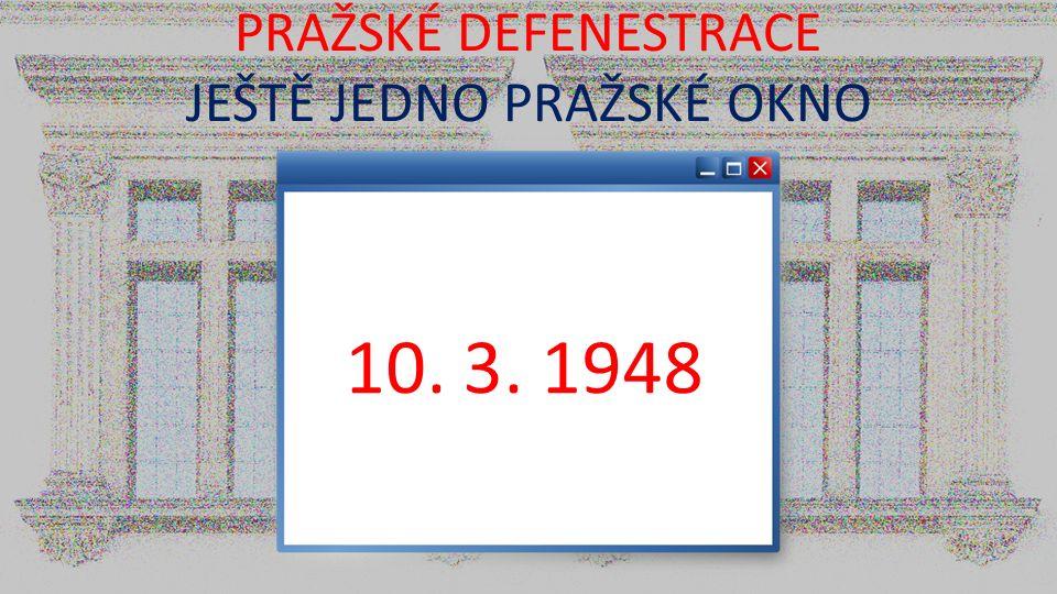 PRAŽSKÉ DEFENESTRACE JEŠTĚ JEDNO PRAŽSKÉ OKNO 10. 3. 1948
