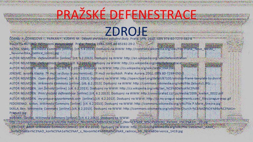 PRAŽSKÉ DEFENESTRACE ZDROJE ČORNEJ P.;ČORNEJOVÁ I.; PARKAN F.; KUDRYS M.. Dějepis pro střední odborné školy. Praha: SPN, 2010, ISBN 978-80-7275-382-8