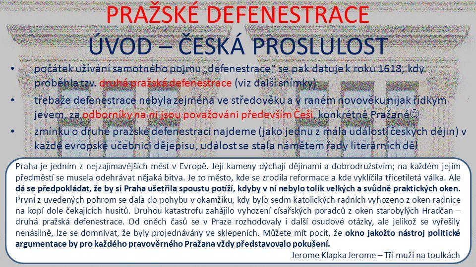 PRAŽSKÉ DEFENESTRACE ÚVOD – ČESKÁ PROSLULOST Praha je jedním z nejzajímavějších měst v Evropě. Její kameny dýchají dějinami a dobrodružstvím; na každé