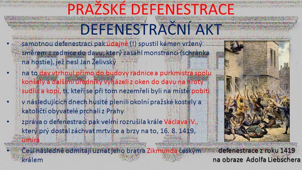 PRAŽSKÉ DEFENESTRACE DEFENESTRAČNÍ AKT samotnou defenestraci pak údajně (!) spustil kámen vržený směrem z radnice do davu, který zasáhl monstranci (sc
