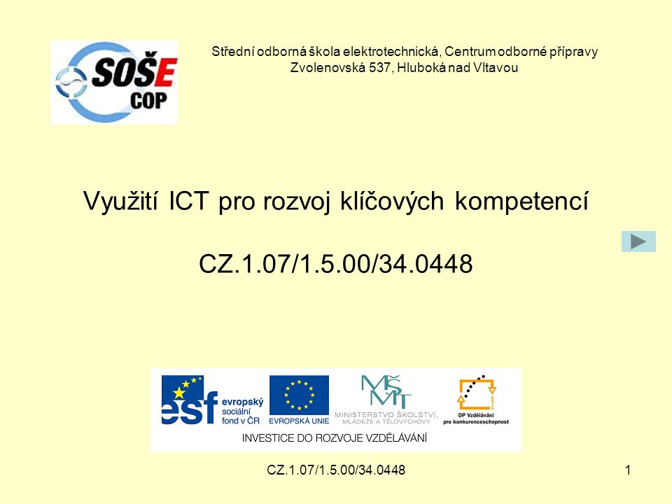 CZ.1.07/1.5.00/34.04481 Využití ICT pro rozvoj klíčových kompetencí CZ.1.07/1.5.00/34.0448 Střední odborná škola elektrotechnická, Centrum odborné přípravy Zvolenovská 537, Hluboká nad Vltavou