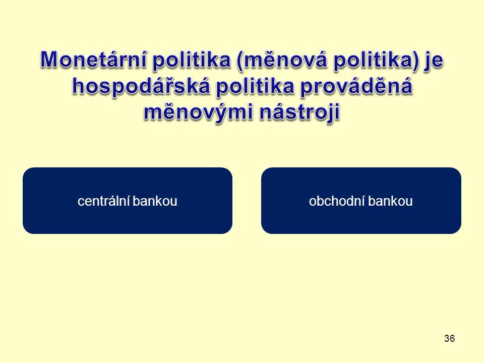 36 centrální bankouobchodní bankou