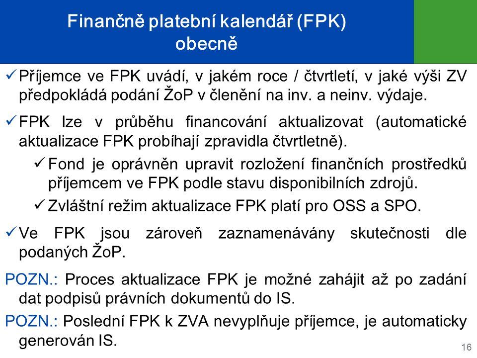 Finančně platební kalendář (FPK) obecně Příjemce ve FPK uvádí, v jakém roce / čtvrtletí, v jaké výši ZV předpokládá podání ŽoP v členění na inv.