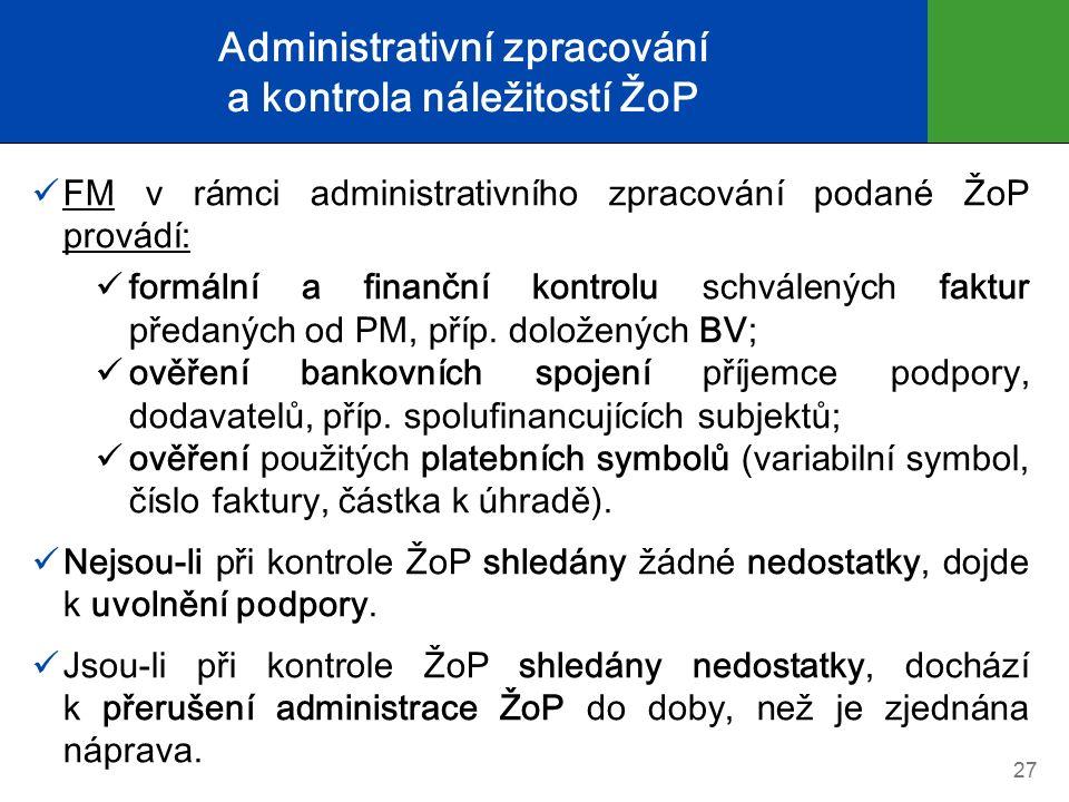 Administrativní zpracování a kontrola náležitostí ŽoP FM v rámci administrativního zpracování podané ŽoP provádí: formální a finanční kontrolu schvále
