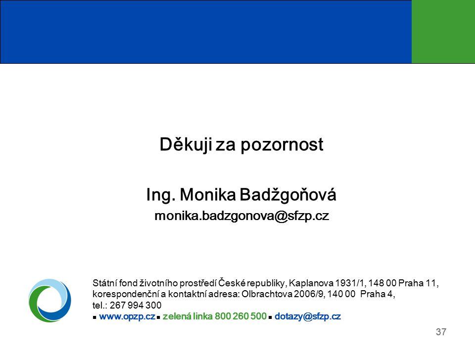 37 Děkuji za pozornost Ing. Monika Badžgoňová monika.badzgonova@sfzp.cz Státní fond životního prostředí České republiky, Kaplanova 1931/1, 148 00 Prah