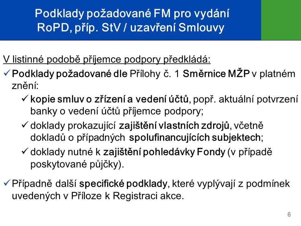 Podklady požadované FM pro vydání RoPD, příp. StV / uzavření Smlouvy V listinné podobě příjemce podpory předkládá: Podklady požadované dle Přílohy č.
