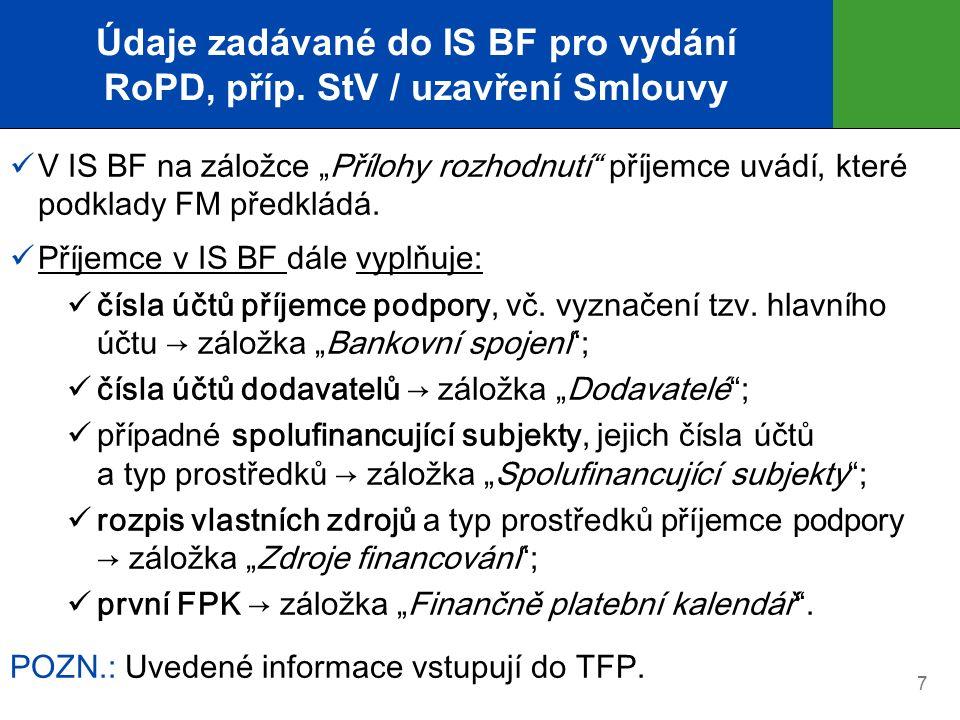"""Údaje zadávané do IS BF pro vydání RoPD, příp. StV / uzavření Smlouvy V IS BF na záložce """"Přílohy rozhodnutí"""" příjemce uvádí, které podklady FM předkl"""