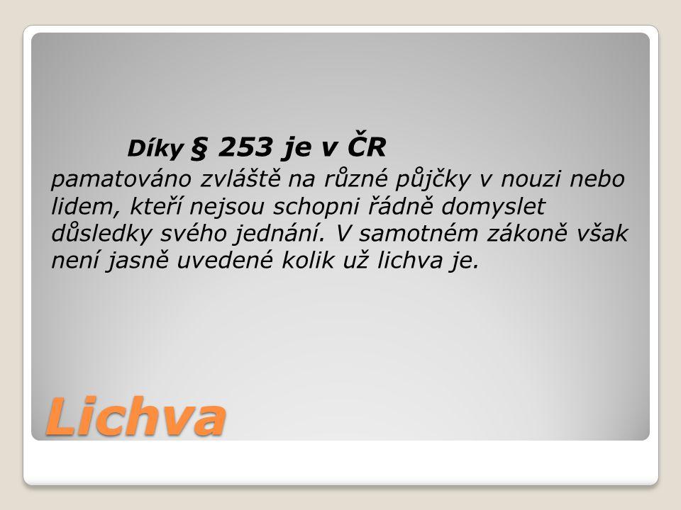 Lichva Díky § 253 je v ČR pamatováno zvláště na různé půjčky v nouzi nebo lidem, kteří nejsou schopni řádně domyslet důsledky svého jednání.