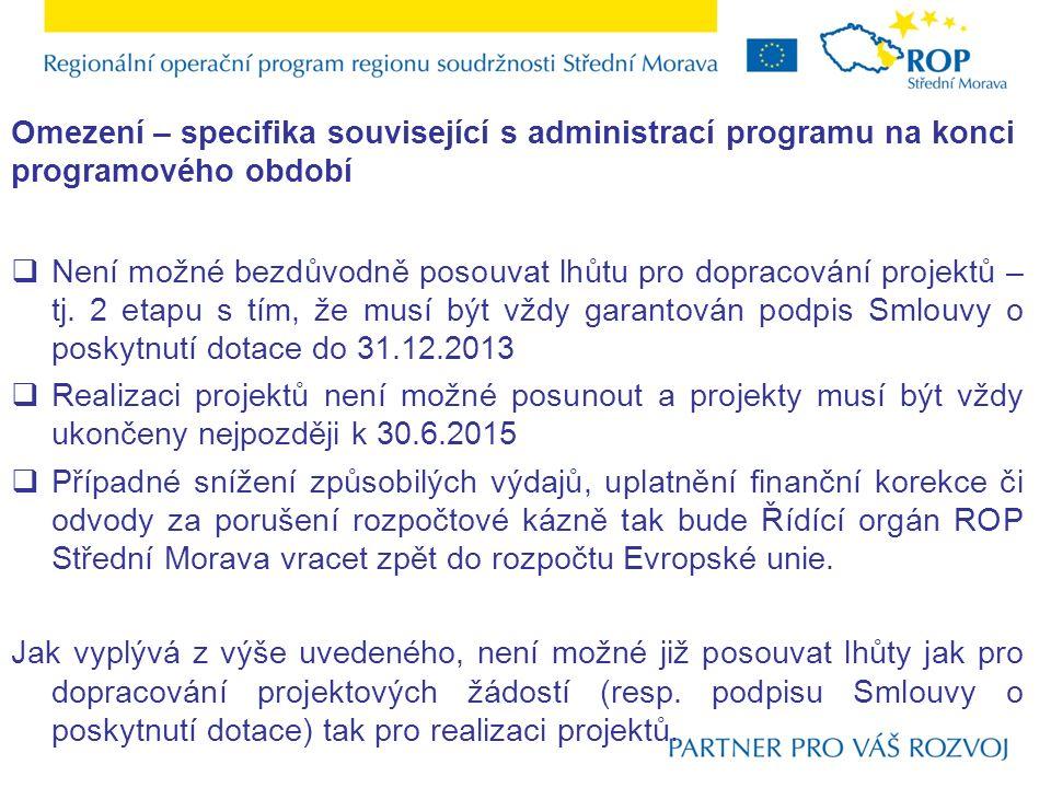 Omezení – specifika související s administrací programu na konci programového období  Není možné bezdůvodně posouvat lhůtu pro dopracování projektů –