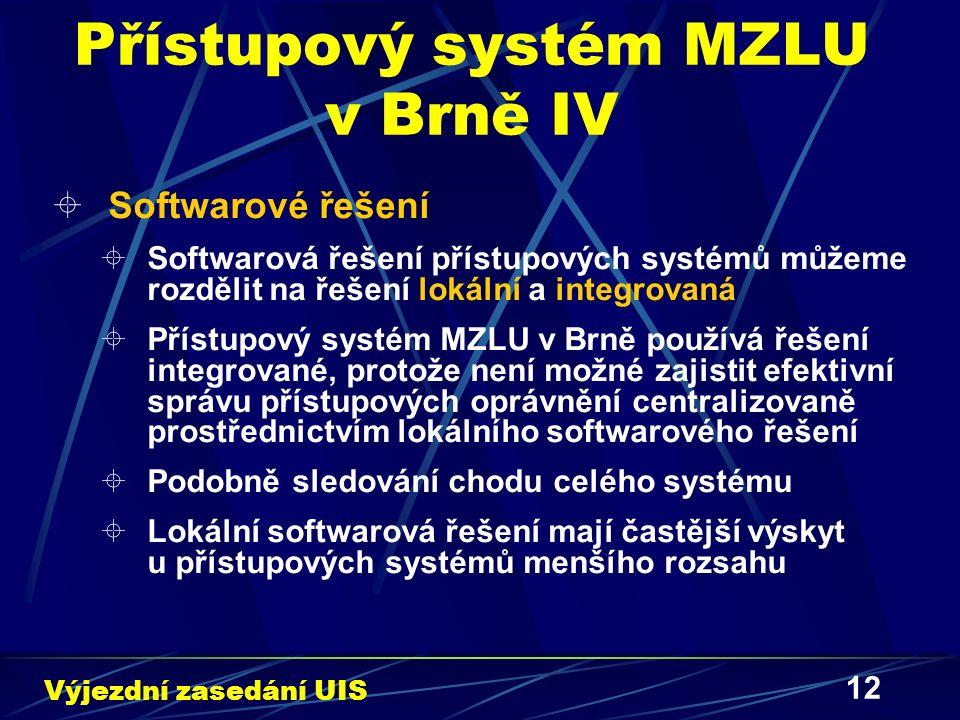 12 Přístupový systém MZLU v Brně IV  Softwarové řešení  Softwarová řešení přístupových systémů můžeme rozdělit na řešení lokální a integrovaná  Přístupový systém MZLU v Brně používá řešení integrované, protože není možné zajistit efektivní správu přístupových oprávnění centralizovaně prostřednictvím lokálního softwarového řešení  Podobně sledování chodu celého systému  Lokální softwarová řešení mají častější výskyt u přístupových systémů menšího rozsahu Výjezdní zasedání UIS