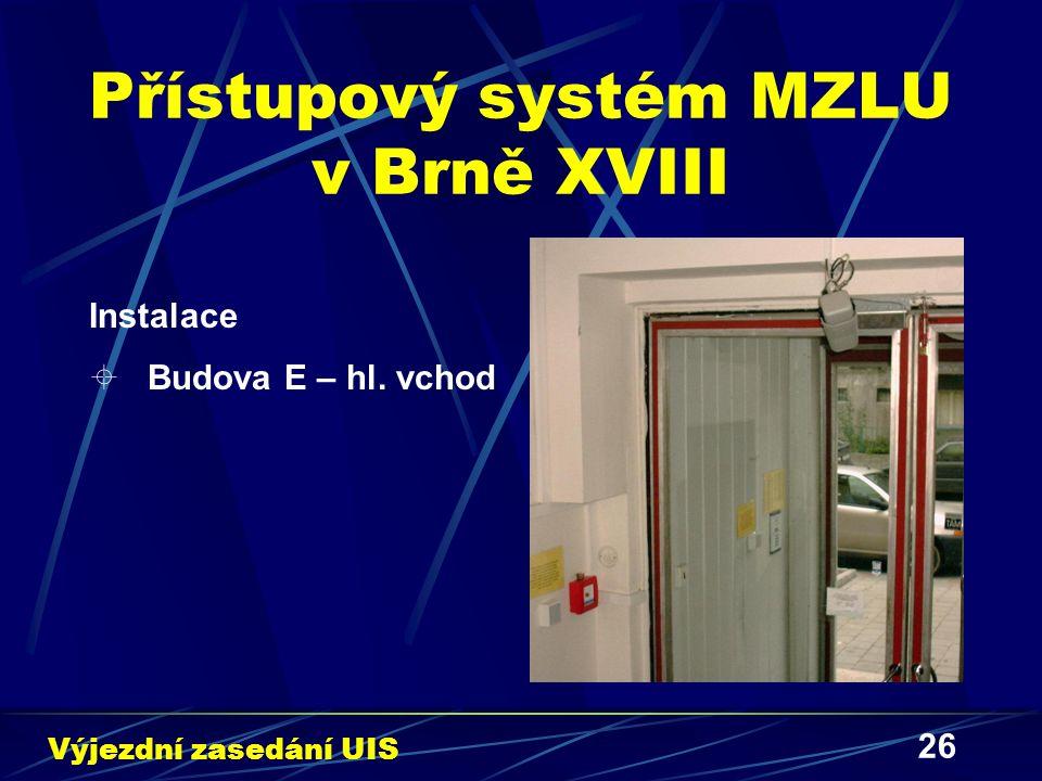 26 Přístupový systém MZLU v Brně XVIII Instalace  Budova E – hl. vchod Výjezdní zasedání UIS