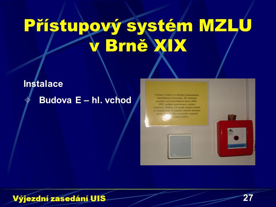 27 Přístupový systém MZLU v Brně XIX Instalace  Budova E – hl. vchod Výjezdní zasedání UIS