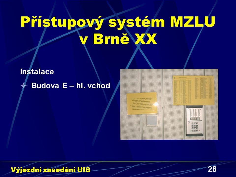 28 Přístupový systém MZLU v Brně XX Instalace  Budova E – hl. vchod Výjezdní zasedání UIS