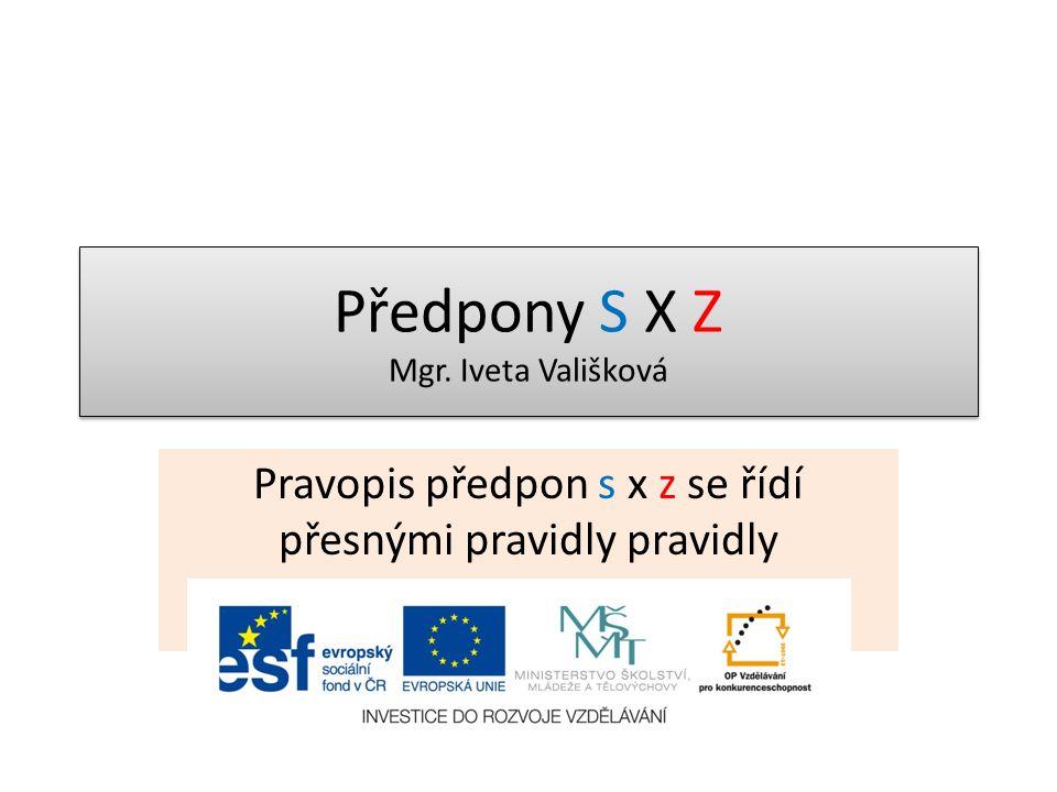 Předpony S X Z Mgr. Iveta Vališková Pravopis předpon s x z se řídí přesnými pravidly pravidly