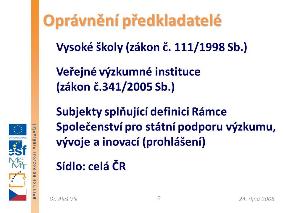 I N V E S T I C E D O R O Z V O J E V Z D Ě L Á V Á N Í 24. října 2008Dr. Aleš Vlk Vysoké školy (zákon č. 111/1998 Sb.) Veřejné výzkumné instituce (zá