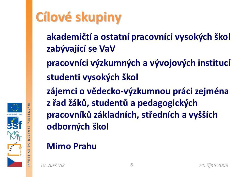 I N V E S T I C E D O R O Z V O J E V Z D Ě L Á V Á N Í 24. října 2008Dr. Aleš Vlk akademičtí a ostatní pracovníci vysokých škol zabývající se VaV pra