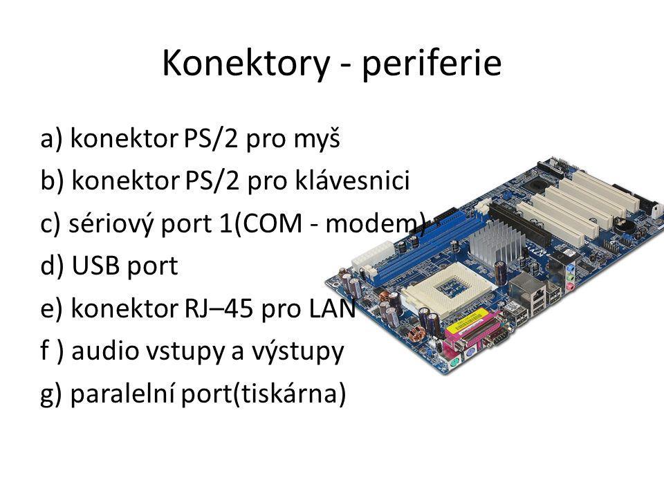 Konektory - periferie a) konektor PS/2 pro myš b) konektor PS/2 pro klávesnici c) sériový port 1(COM - modem) d) USB port e) konektor RJ–45 pro LAN f ) audio vstupy a výstupy g) paralelní port(tiskárna)