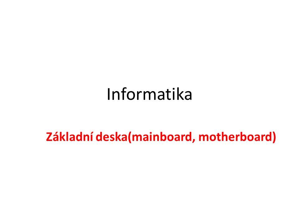 Informatika Základní deska(mainboard, motherboard)