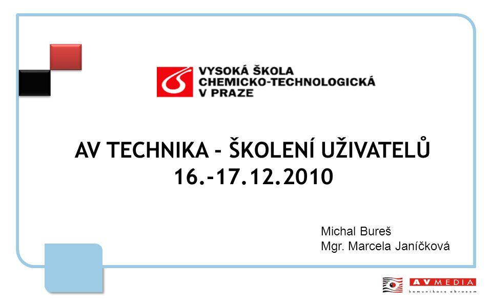 AV TECHNIKA - ŠKOLENÍ UŽIVATELŮ 16.-17.12.2010 Michal Bureš Mgr. Marcela Janíčková