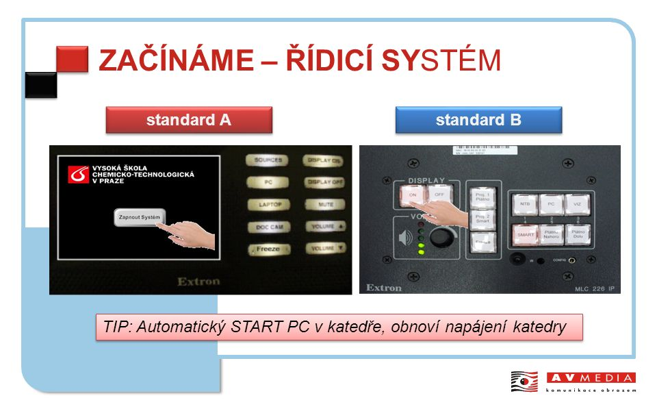 ZAČÍNÁME – ŘÍDICÍ SYSTÉM standard A standard B TIP: Automatický START PC v katedře, obnoví napájení katedry