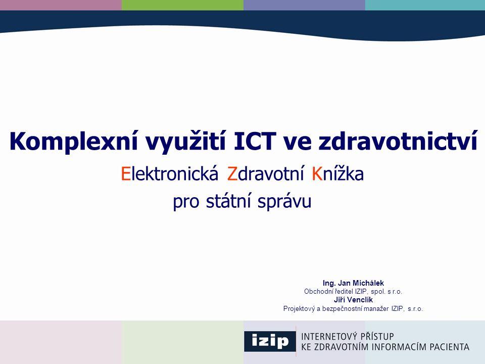 Komplexní využití ICT ve zdravotnictví Ing. Jan Michálek Obchodní ředitel IZIP, spol.