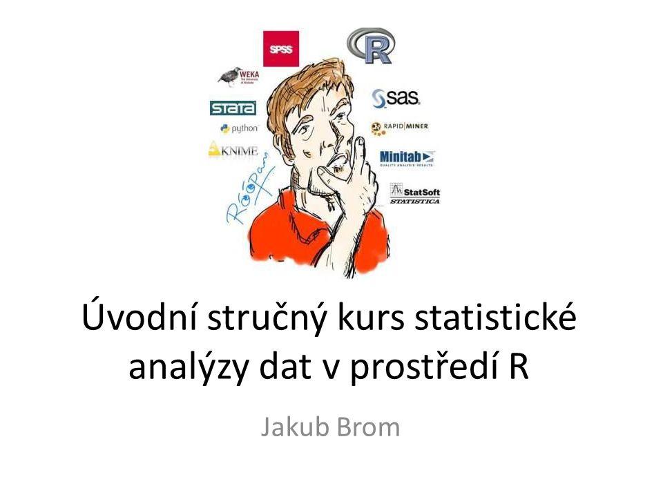 Úvodní stručný kurs statistické analýzy dat v prostředí R Jakub Brom