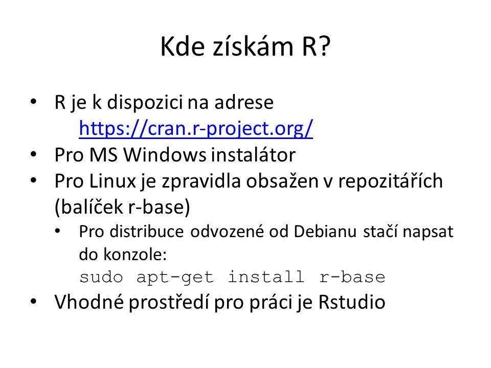 Kde získám R? R je k dispozici na adrese https://cran.r-project.org/ Pro MS Windows instalátor Pro Linux je zpravidla obsažen v repozitářích (balíček