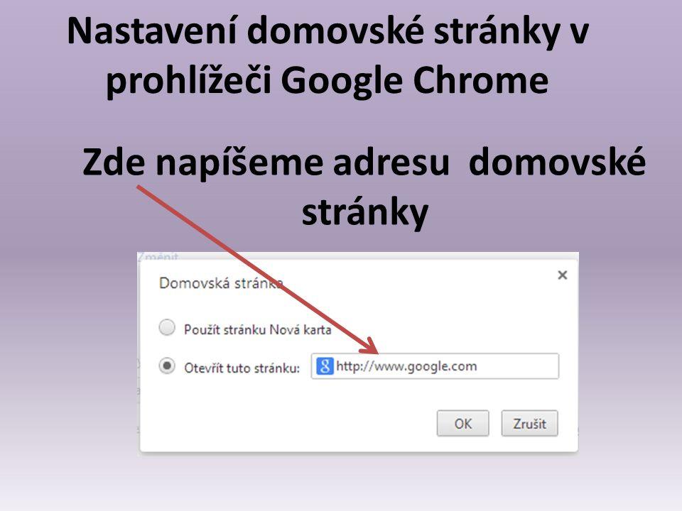 Nastavení domovské stránky v prohlížeči Google Chrome Zde napíšeme adresu domovské stránky