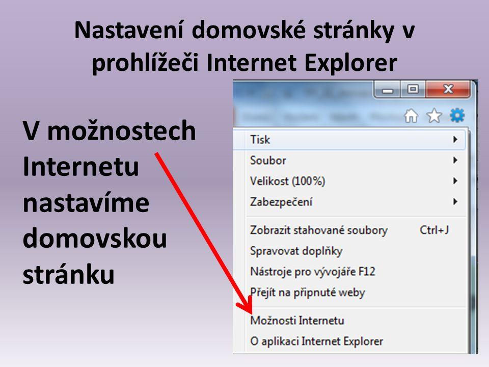 Nastavení domovské stránky v prohlížeči Internet Explorer V možnostech Internetu nastavíme domovskou stránku