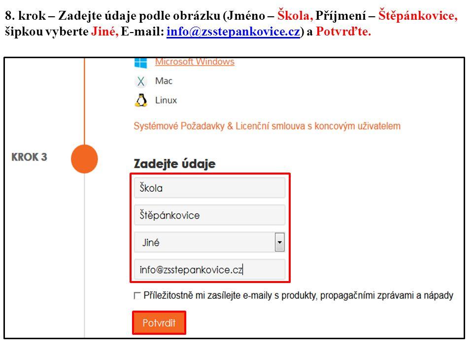 8. krok – Zadejte údaje podle obrázku (Jméno – Škola, Příjmení – Štěpánkovice, šipkou vyberte Jiné, E-mail: info@zsstepankovice.cz) a Potvrďte.info@zs