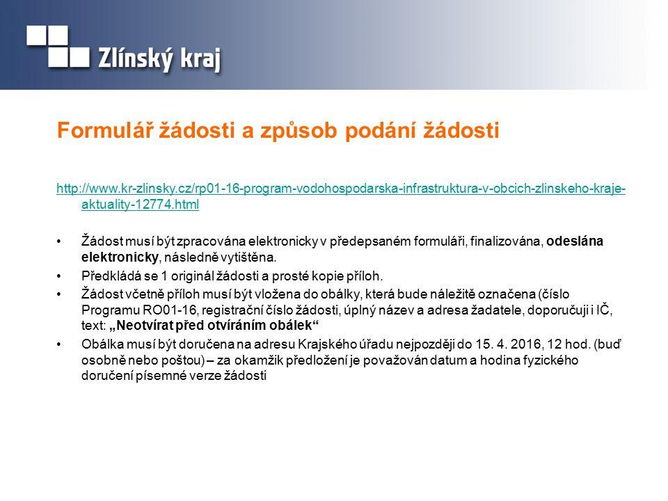 Formulář žádosti a způsob podání žádosti http://www.kr-zlinsky.cz/rp01-16-program-vodohospodarska-infrastruktura-v-obcich-zlinskeho-kraje- aktuality-12774.html Žádost musí být zpracována elektronicky v předepsaném formuláři, finalizována, odeslána elektronicky, následně vytištěna.