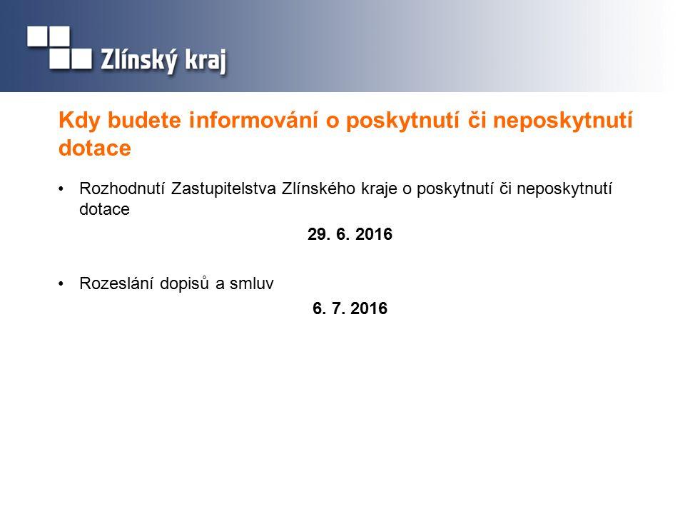Kdy budete informování o poskytnutí či neposkytnutí dotace Rozhodnutí Zastupitelstva Zlínského kraje o poskytnutí či neposkytnutí dotace 29.