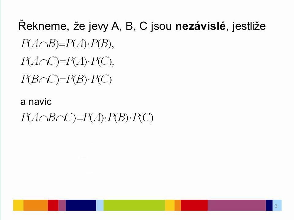 3 Řekneme, že jevy A, B, C jsou nezávislé, jestliže a navíc