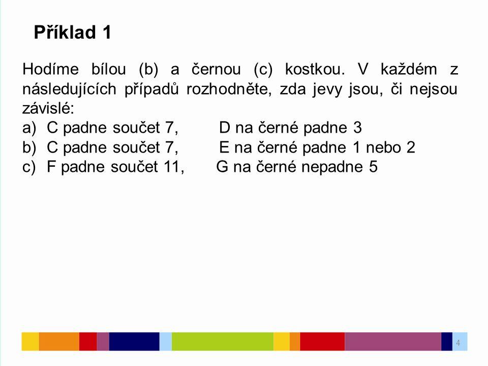 4 Příklad 1 Hodíme bílou (b) a černou (c) kostkou.
