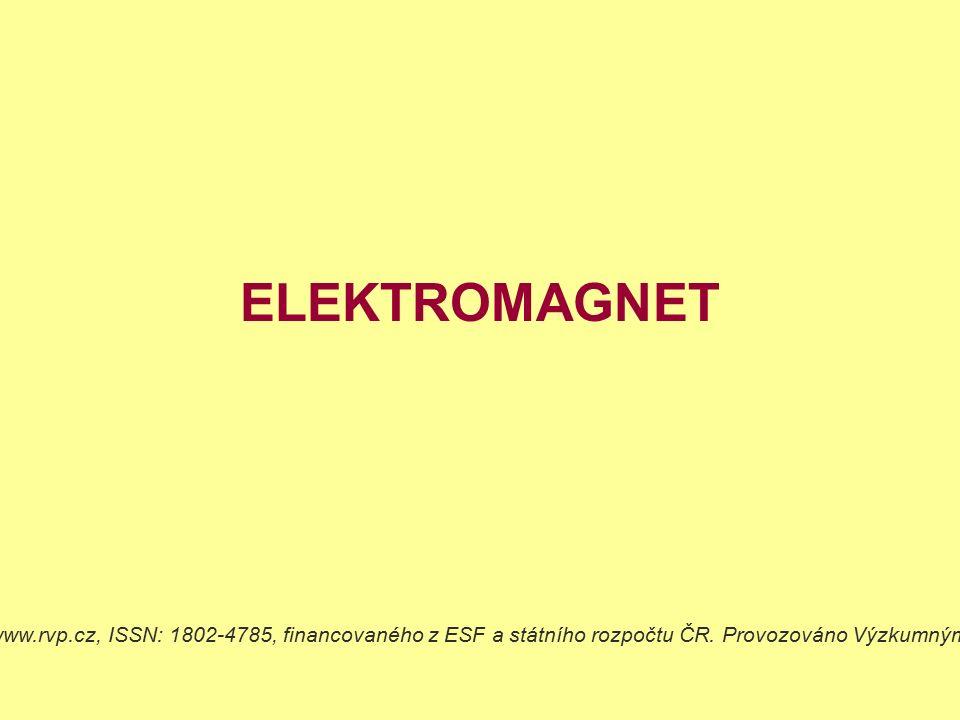 ELEKTROMAGNET Dostupné z Metodického portálu www.rvp.cz, ISSN: 1802-4785, financovaného z ESF a státního rozpočtu ČR. Provozováno Výzkumným ústavem pe