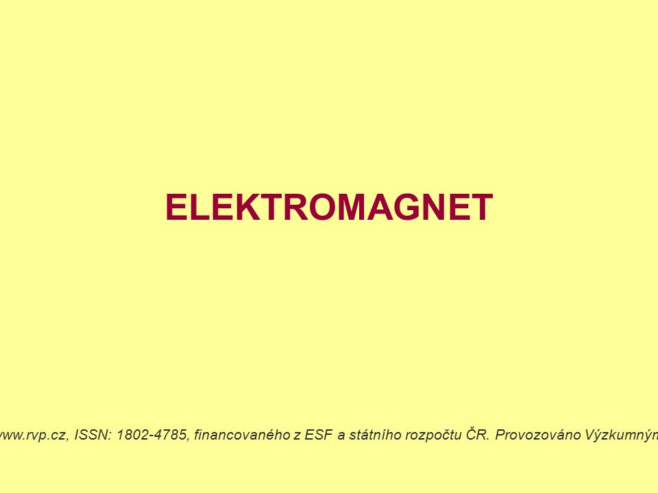 ELEKTROMAGNET Dostupné z Metodického portálu www.rvp.cz, ISSN: 1802-4785, financovaného z ESF a státního rozpočtu ČR.