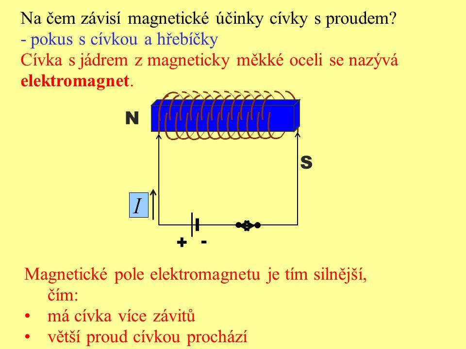Na čem závisí magnetické účinky cívky s proudem? - pokus s cívkou a hřebíčky Cívka s jádrem z magneticky měkké oceli se nazývá elektromagnet. + - N S