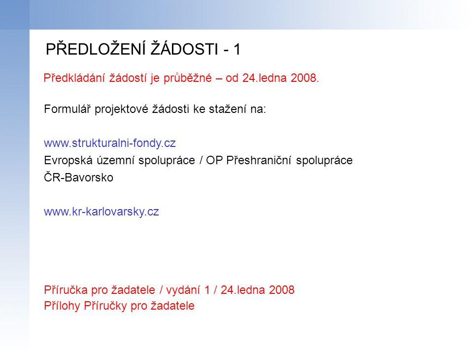 PŘEDLOŽENÍ ŽÁDOSTI - 1 Předkládání žádostí je průběžné – od 24.ledna 2008.