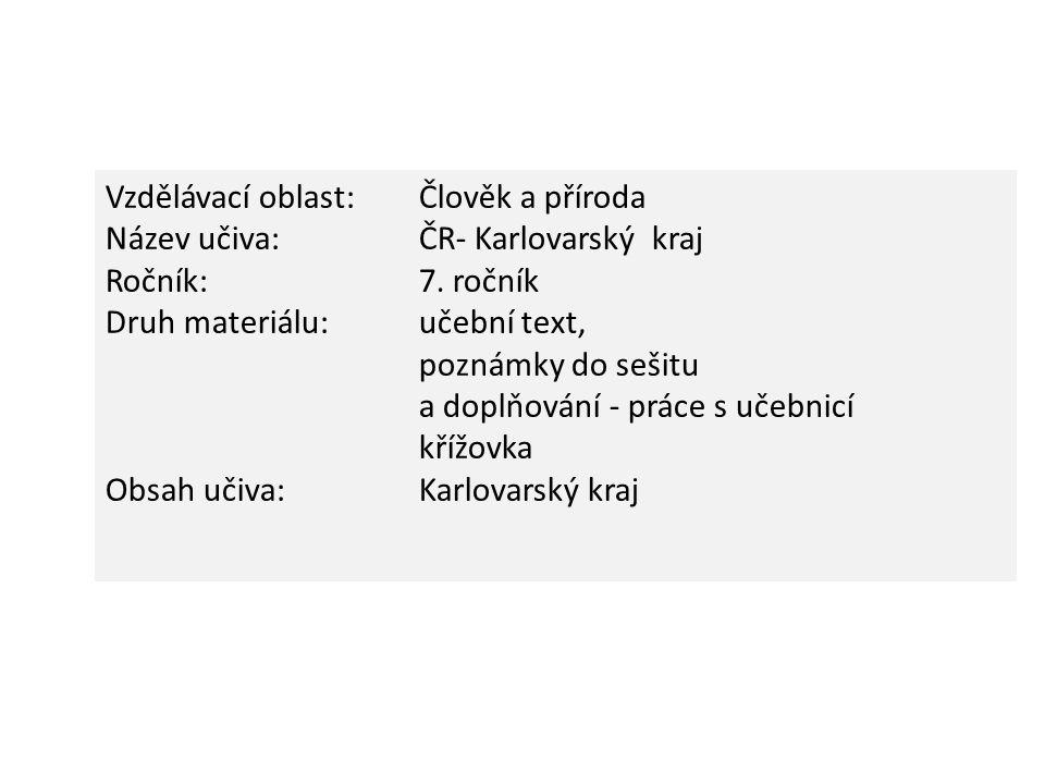 Vzdělávací oblast:Člověk a příroda Název učiva: ČR- Karlovarský kraj Ročník:7.