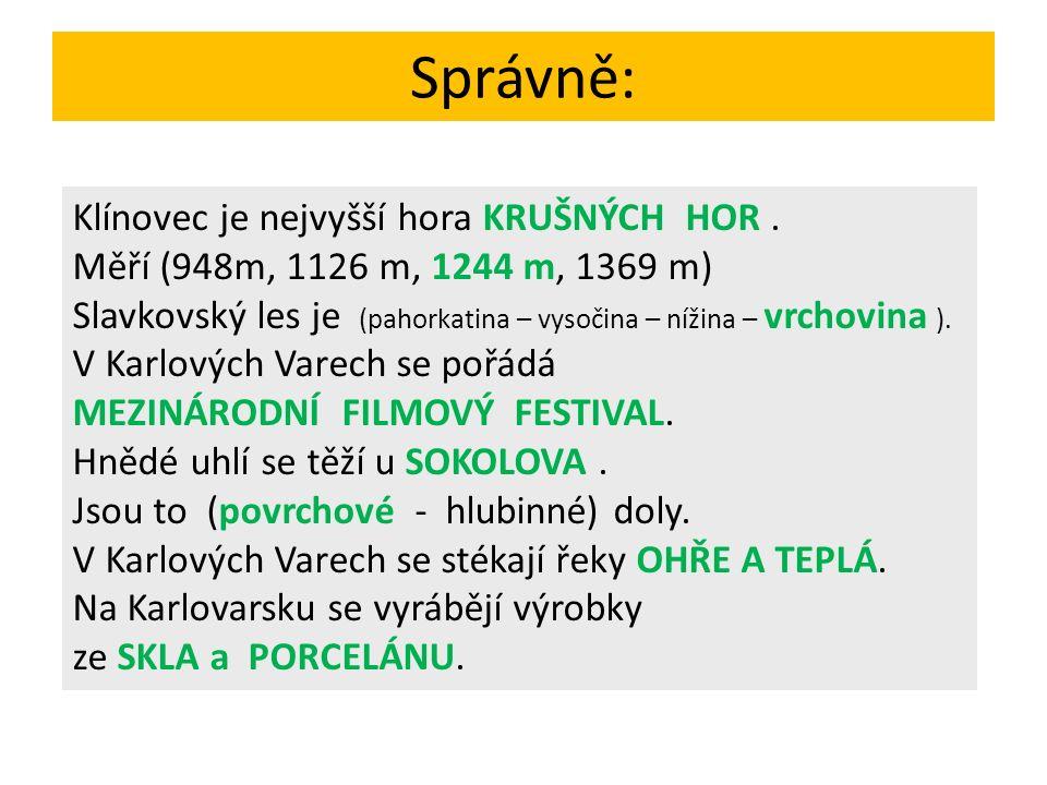 Správně: Klínovec je nejvyšší hora KRUŠNÝCH HOR. Měří (948m, 1126 m, 1244 m, 1369 m) Slavkovský les je (pahorkatina – vysočina – nížina – vrchovina ).