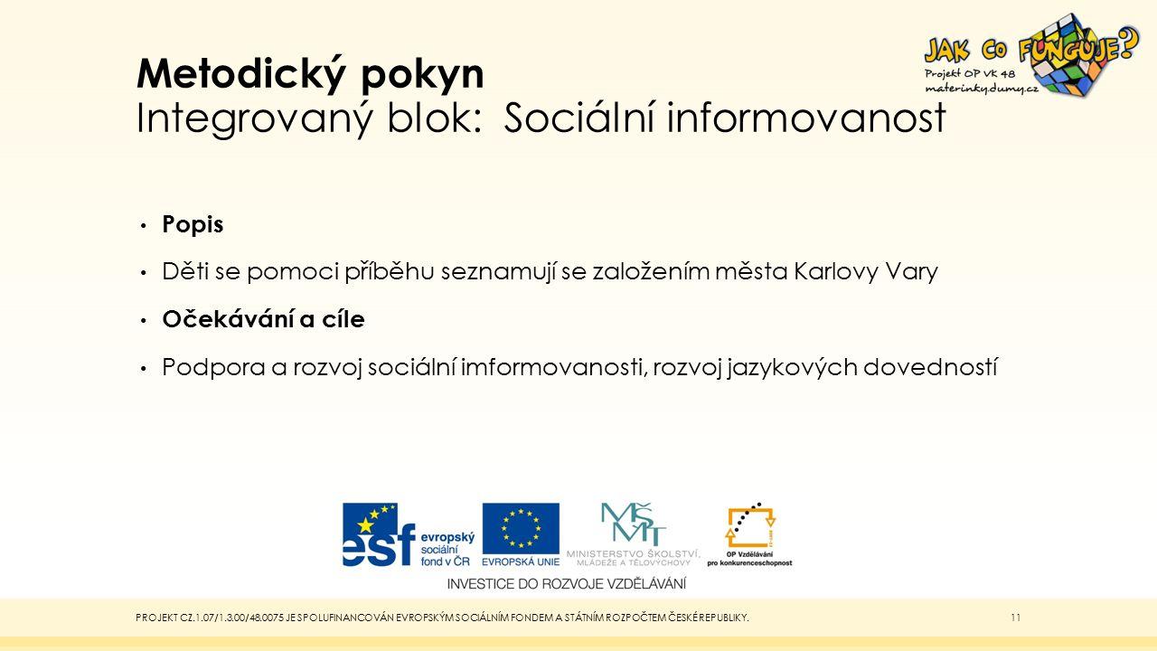 Metodický pokyn Integrovaný blok: Sociální informovanost Popis Děti se pomoci příběhu seznamují se založením města Karlovy Vary Očekávání a cíle Podpora a rozvoj sociální imformovanosti, rozvoj jazykových dovedností PROJEKT CZ.1.07/1.3.00/48.0075 JE SPOLUFINANCOVÁN EVROPSKÝM SOCIÁLNÍM FONDEM A STÁTNÍM ROZPOČTEM ČESKÉ REPUBLIKY.11