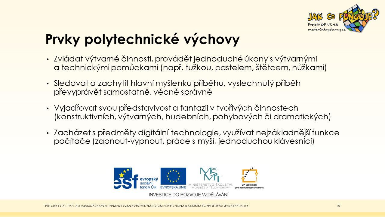 Prvky polytechnické výchovy Zvládat výtvarné činnosti, provádět jednoduché úkony s výtvarnými a technickými pomůckami (např.