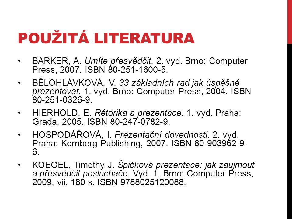 POUŽITÁ LITERATURA BARKER, A. Umíte přesvědčit. 2.