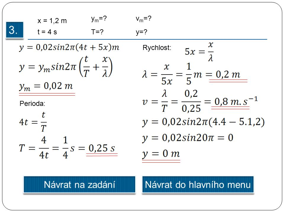 t = 4 s y m = T= v m = y= x = 1,2 m Perioda: Rychlost: