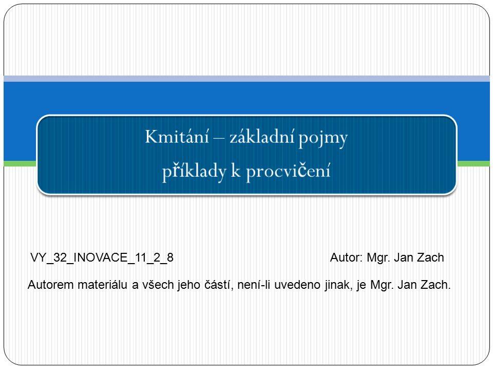 Kmitání – základní pojmy p ř íklady k procvi č ení VY_32_INOVACE_11_2_8Autor: Mgr.