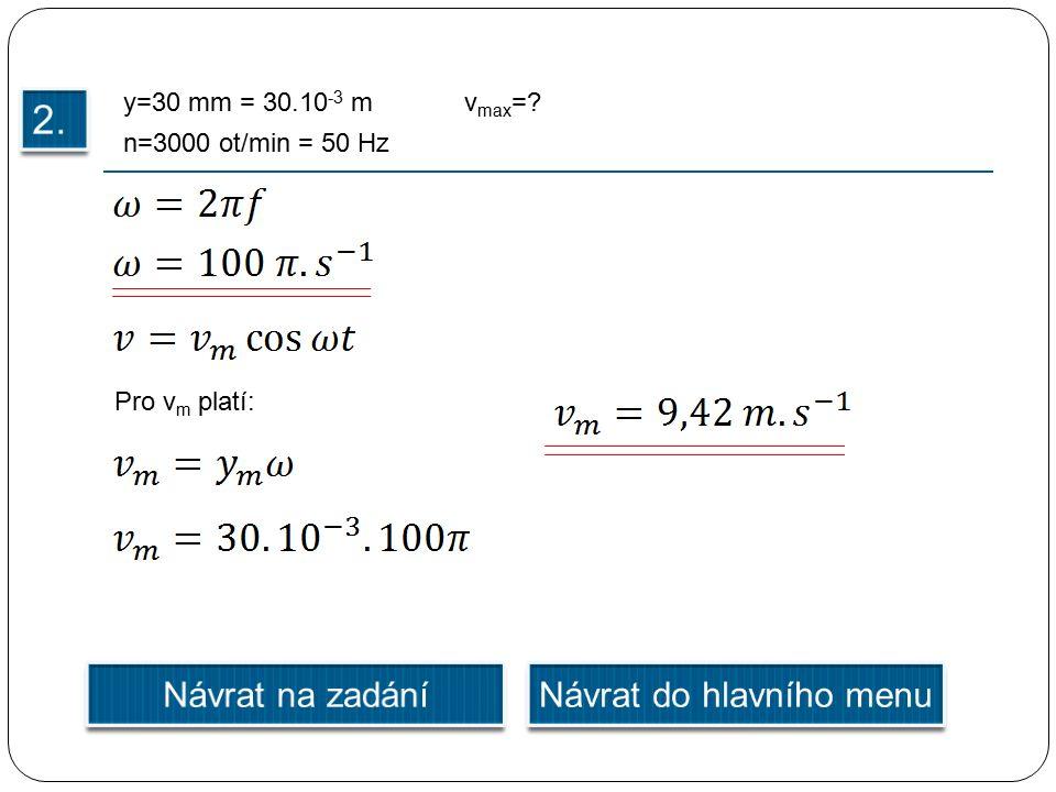 y=30 mm = 30.10 -3 m n=3000 ot/min = 50 Hz v max = Pro v m platí:
