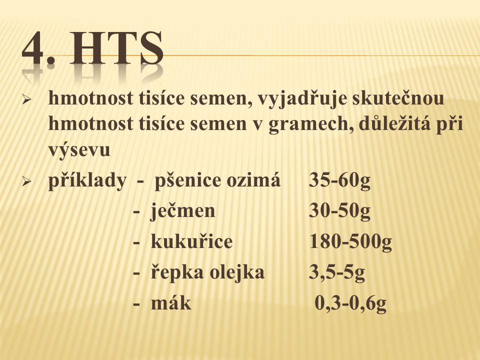  hmotnost tisíce semen, vyjadřuje skutečnou hmotnost tisíce semen v gramech, důležitá při výsevu  příklady - pšenice ozimá35-60g - ječmen30-50g - kukuřice180-500g - řepka olejka3,5-5g - mák 0,3-0,6g
