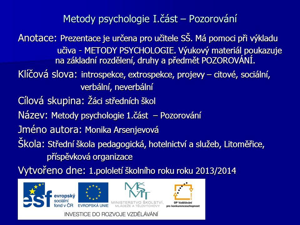 Metody psychologie I.část – Pozorování Anotace: Prezentace je určena pro učitele SŠ.
